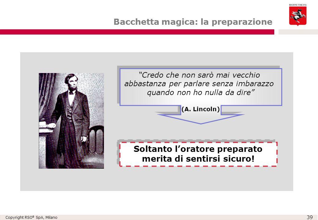 """Copyright RSO ® SpA, Milano 39 Bacchetta magica: la preparazione Soltanto l'oratore preparato merita di sentirsi sicuro! """"Credo che non sarò mai vecch"""
