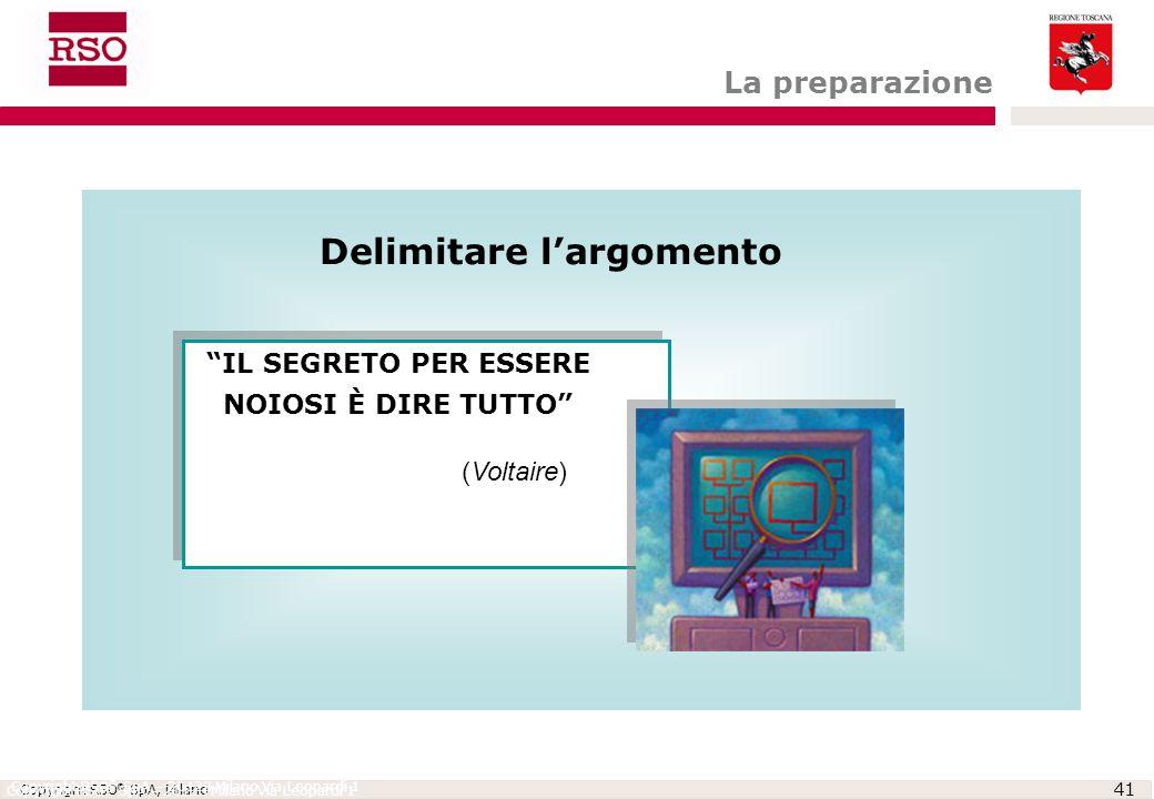 """Copyright RSO ® SpA, Milano 41 Copyright RSO ® SpA – 20123 Milano Via Leopardi 1 Delimitare l'argomento """"IL SEGRETO PER ESSERE NOIOSI È DIRE TUTTO"""" (V"""