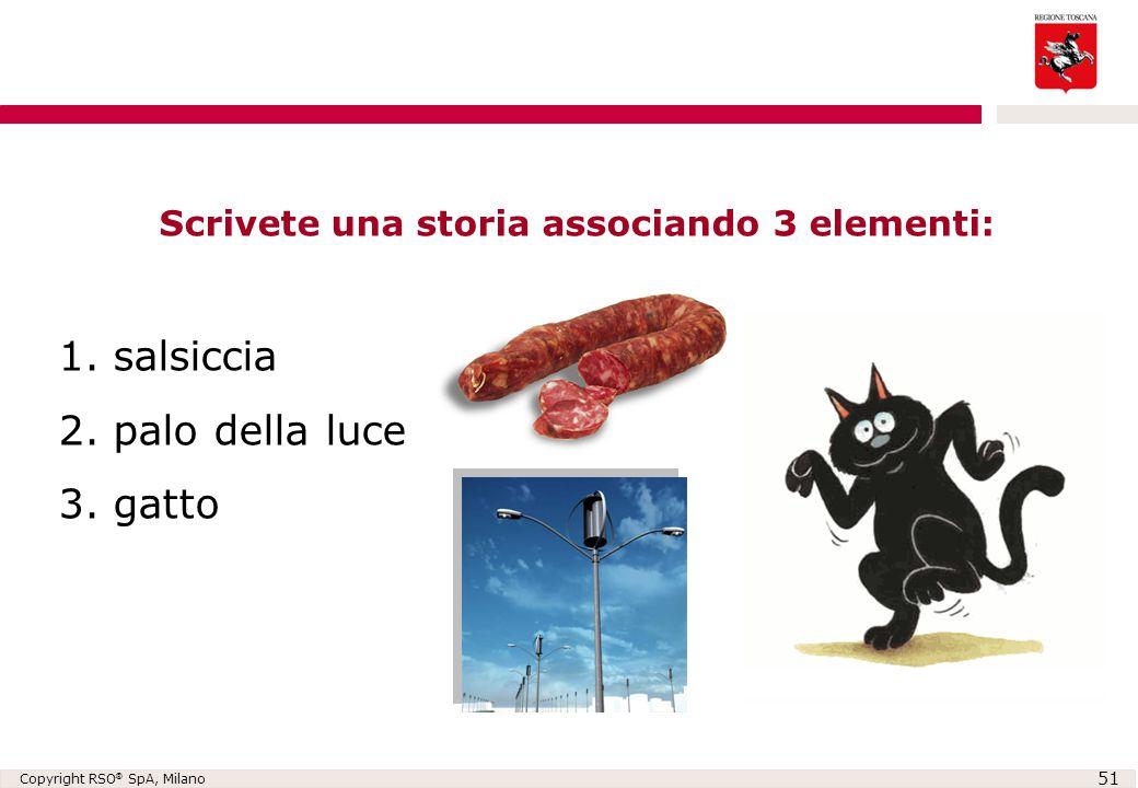 Copyright RSO ® SpA, Milano 51 Scrivete una storia associando 3 elementi: 1. salsiccia 2. palo della luce 3. gatto
