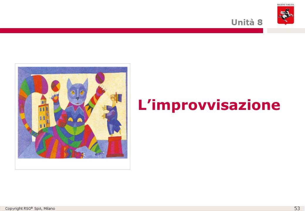 Copyright RSO ® SpA, Milano 53 L'improvvisazione Unità 8