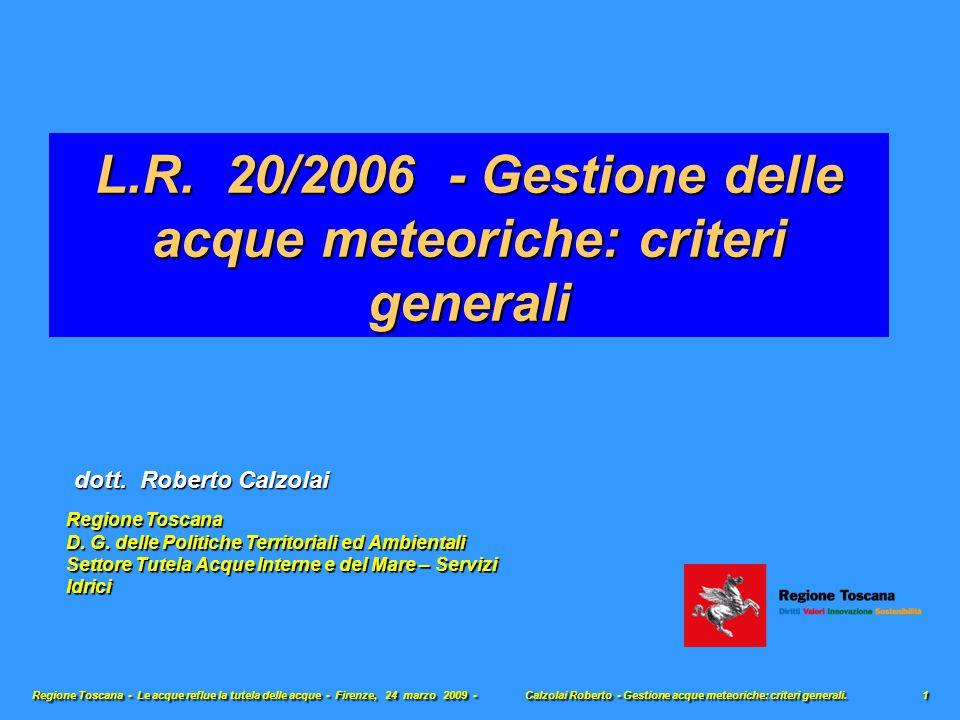 L.R. 20/2006 - Gestione delle acque meteoriche: criteri generali Regione Toscana - Le acque reflue la tutela delle acque - Firenze, 24 marzo 2009 - Ca