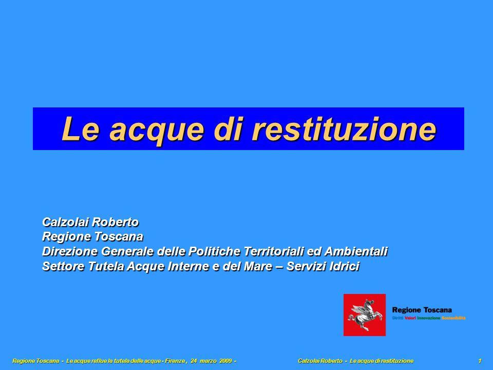 Le acque di restituzione Regione Toscana - Le acque reflue la tutela delle acque - Firenze, 24 marzo 2009 - Calzolai Roberto - Le acque di restituzion