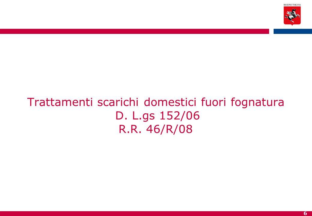 6 Trattamenti scarichi domestici fuori fognatura D. L.gs 152/06 R.R. 46/R/08