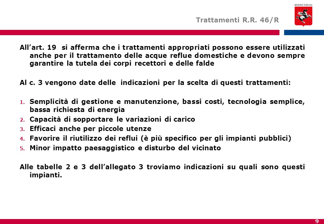 9 Trattamenti R.R. 46/R All'art. 19 si afferma che i trattamenti appropriati possono essere utilizzati anche per il trattamento delle acque reflue dom
