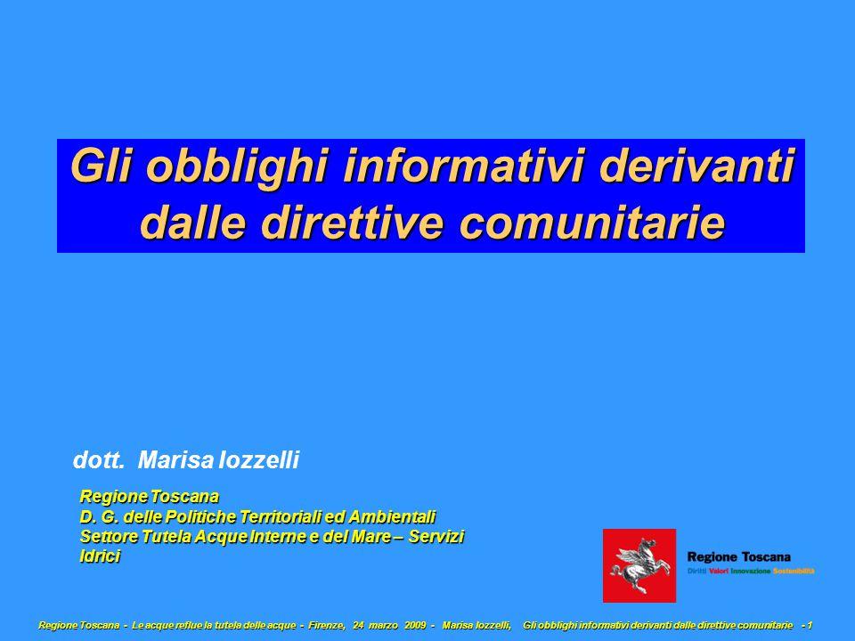 Regione Toscana - Le acque reflue la tutela delle acque - Firenze, 24 marzo 2009 - Marisa Iozzelli, Gli obblighi informativi derivanti dalle direttive comunitarie - 1 Gli obblighi informativi derivanti dalle direttive comunitarie dott.