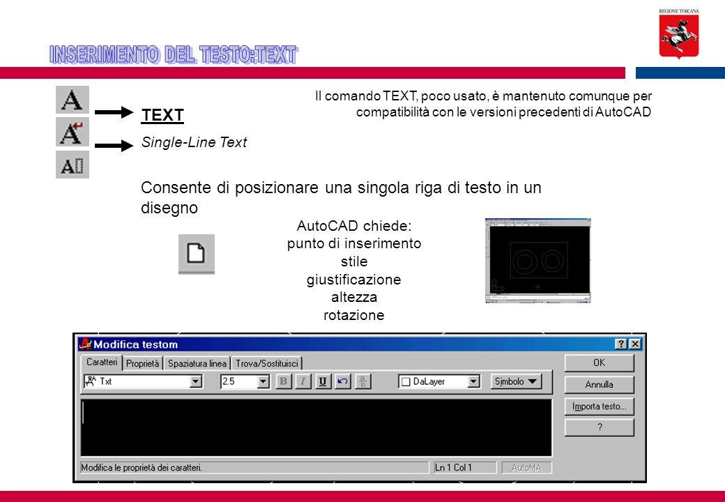 TEXT Single-Line Text Il comando TEXT, poco usato, è mantenuto comunque per compatibilità con le versioni precedenti di AutoCAD Consente di posizionar