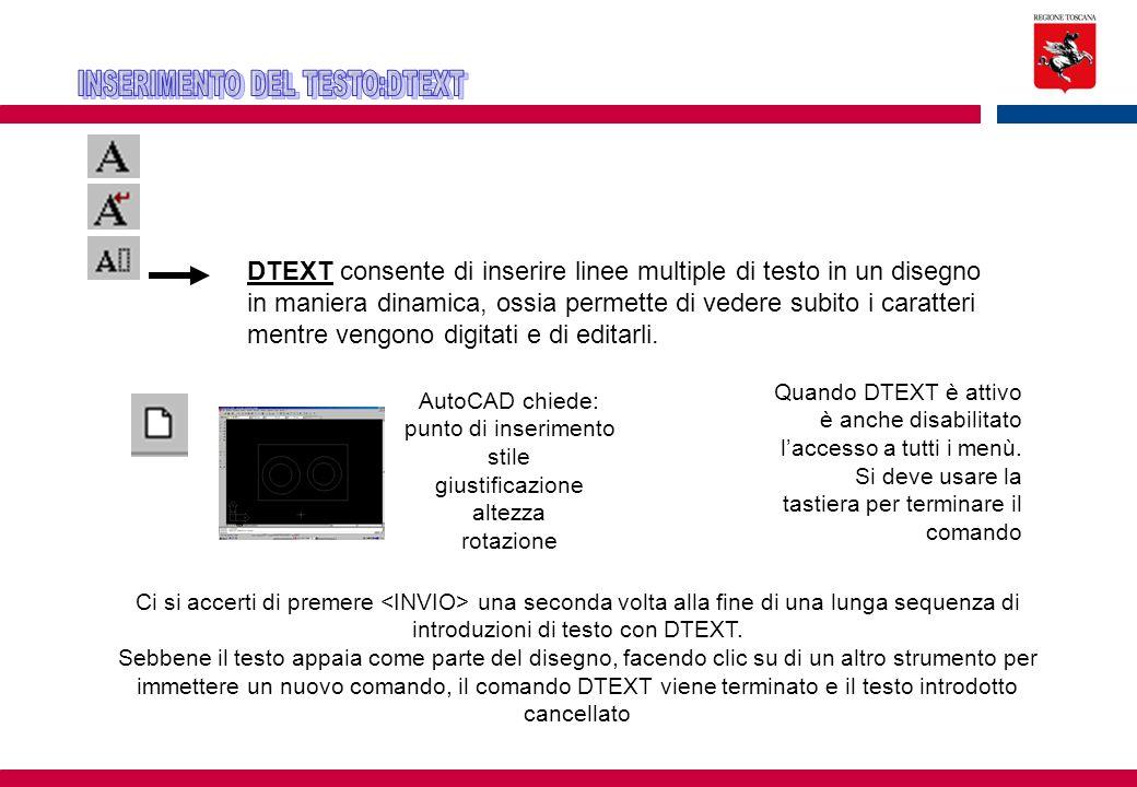 DTEXT consente di inserire linee multiple di testo in un disegno in maniera dinamica, ossia permette di vedere subito i caratteri mentre vengono digit