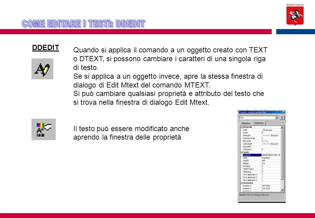DDEDIT Quando si applica il comando a un oggetto creato con TEXT o DTEXT, si possono cambiare i caratteri di una singola riga di testo. Se si applica