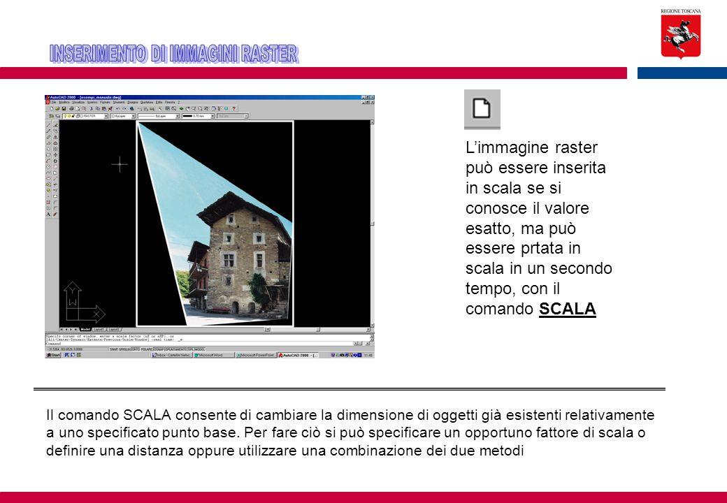 L'immagine raster può essere inserita in scala se si conosce il valore esatto, ma può essere prtata in scala in un secondo tempo, con il comando SCALA