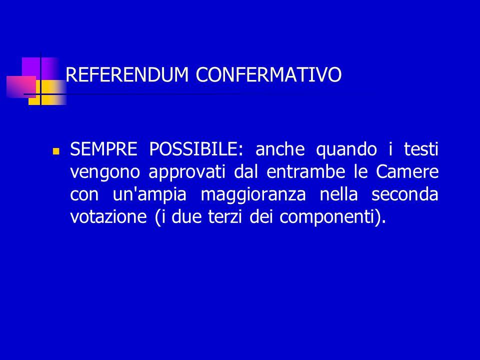 REFERENDUM CONFERMATIVO SEMPRE POSSIBILE: anche quando i testi vengono approvati dal entrambe le Camere con un ampia maggioranza nella seconda votazione (i due terzi dei componenti).