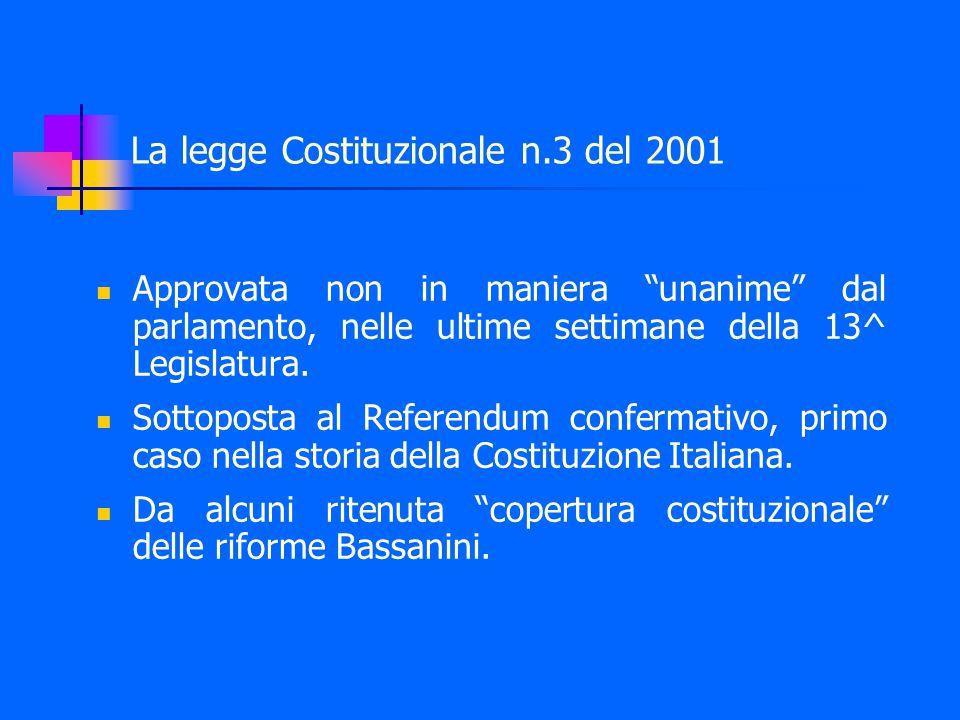 La legge Costituzionale n.3 del 2001 Approvata non in maniera unanime dal parlamento, nelle ultime settimane della 13^ Legislatura.