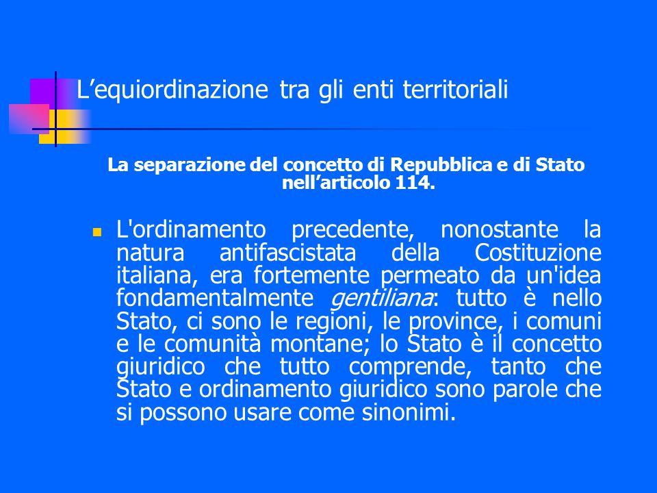 L'equiordinazione tra gli enti territoriali La separazione del concetto di Repubblica e di Stato nell'articolo 114.