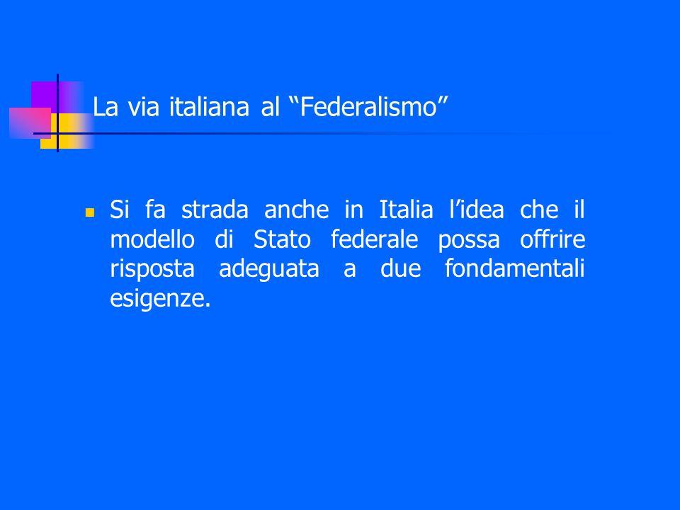 La via italiana al Federalismo 1^ esigenza Trasferire il momento ed il luogo della decisione politica ed amministrativa ad un livello vicino alle comunità e, per ciò stesso, vigilabile.