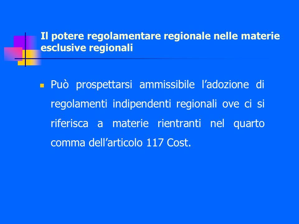Il potere regolamentare regionale nelle materie esclusive regionali Può prospettarsi ammissibile l'adozione di regolamenti indipendenti regionali ove ci si riferisca a materie rientranti nel quarto comma dell'articolo 117 Cost.
