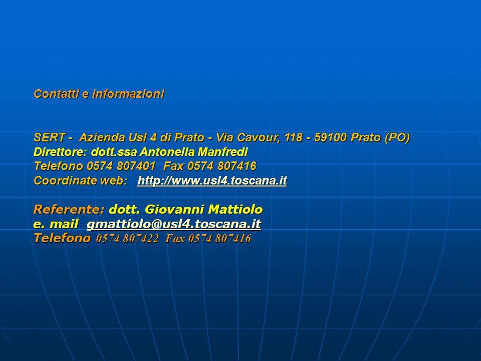 Contatti e informazioni SERT - Azienda Usl 4 di Prato - Via Cavour, 118 - 59100 Prato (PO) Direttore: dott.ssa Antonella Manfredi Telefono 0574 807401 Fax 0574 807416 Coordinate web: http://www.usl4.toscana.it http://www.usl4.toscana.it Referente: dott.