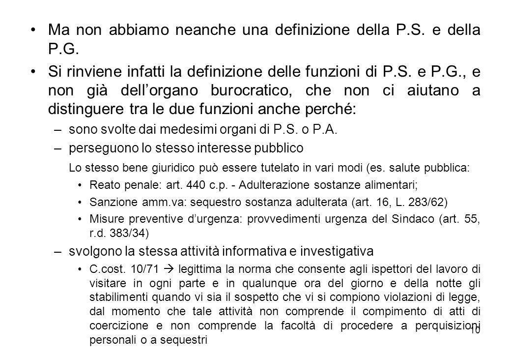 10 Ma non abbiamo neanche una definizione della P.S. e della P.G. Si rinviene infatti la definizione delle funzioni di P.S. e P.G., e non già dell'org