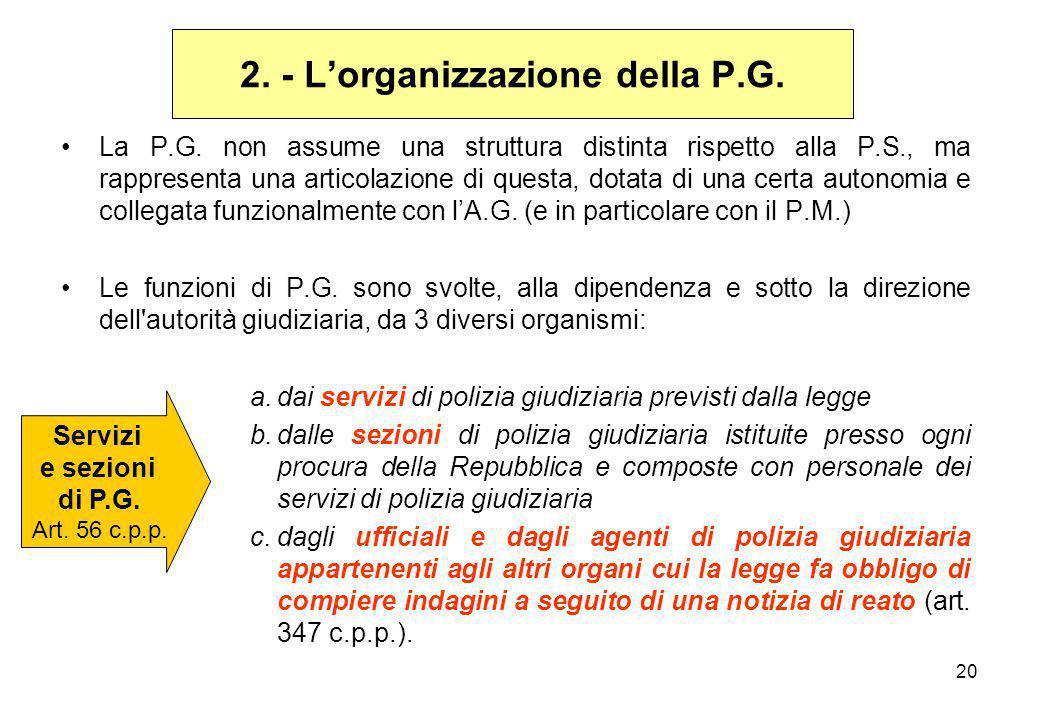 20 La P.G. non assume una struttura distinta rispetto alla P.S., ma rappresenta una articolazione di questa, dotata di una certa autonomia e collegata