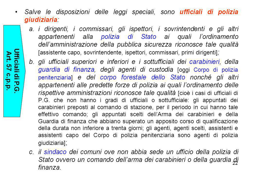 22 Salve le disposizioni delle leggi speciali, sono ufficiali di polizia giudiziaria: a.i dirigenti, i commissari, gli ispettori, i sovrintendenti e g