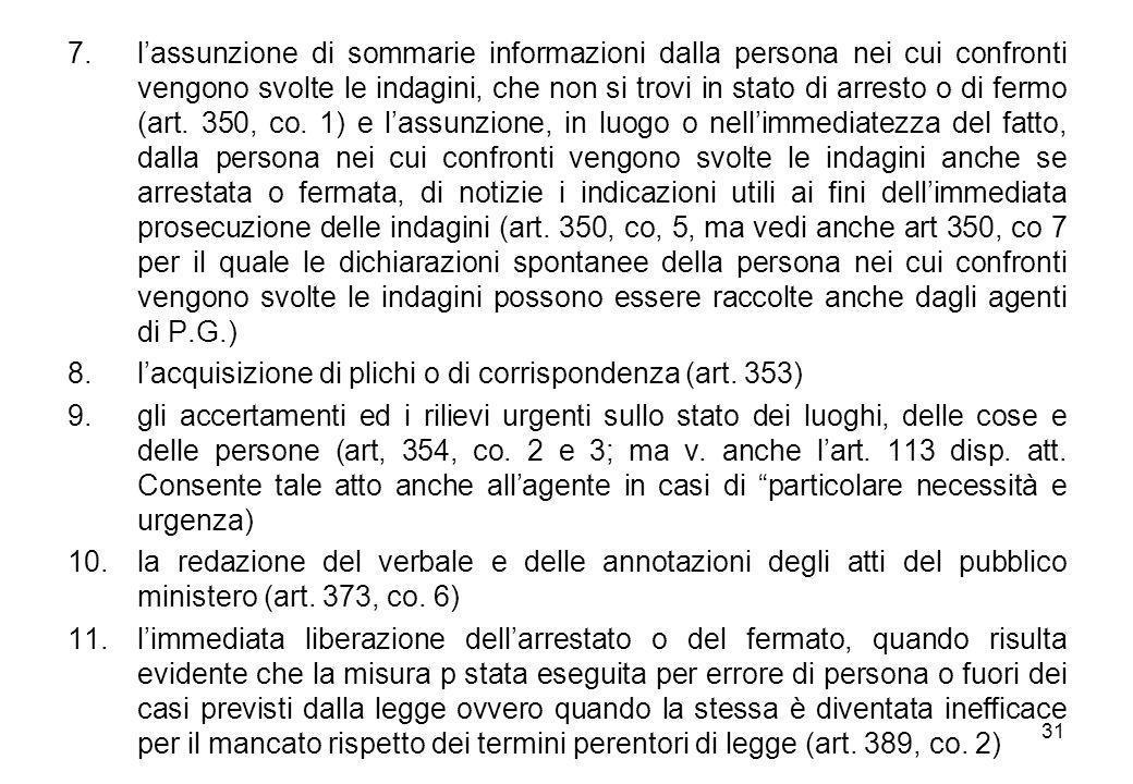31 7.l'assunzione di sommarie informazioni dalla persona nei cui confronti vengono svolte le indagini, che non si trovi in stato di arresto o di fermo