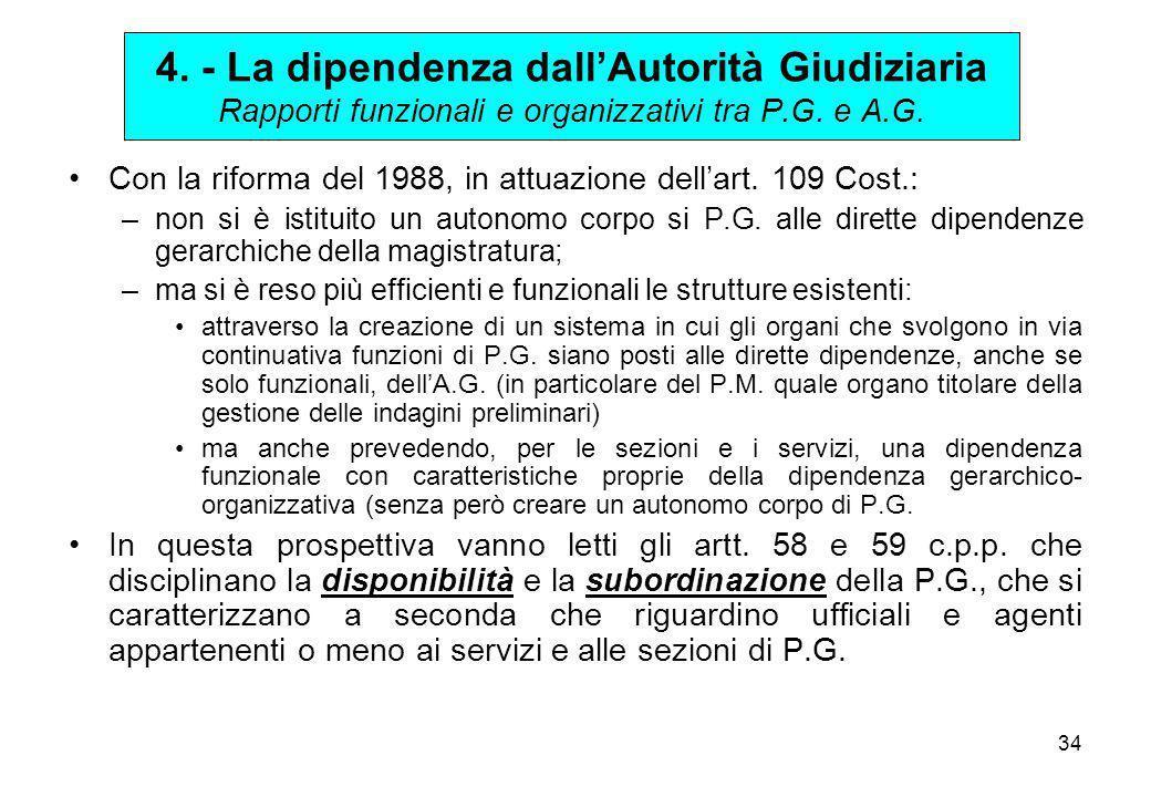 34 Con la riforma del 1988, in attuazione dell'art. 109 Cost.: –non si è istituito un autonomo corpo si P.G. alle dirette dipendenze gerarchiche della