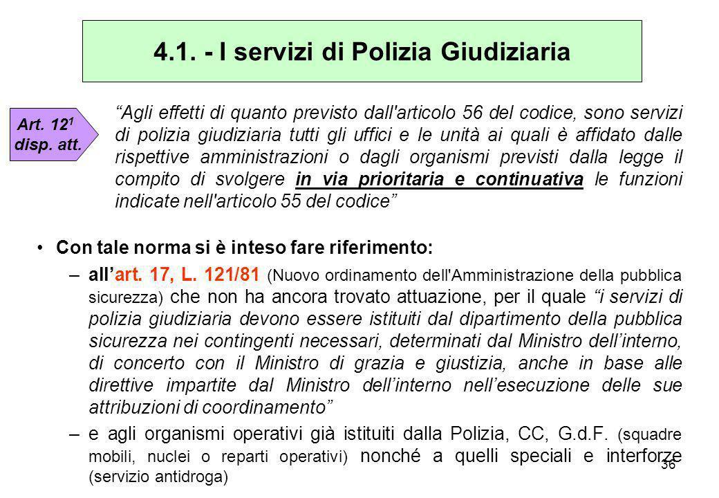 """36 4.1. - I servizi di Polizia Giudiziaria """"Agli effetti di quanto previsto dall'articolo 56 del codice, sono servizi di polizia giudiziaria tutti gli"""