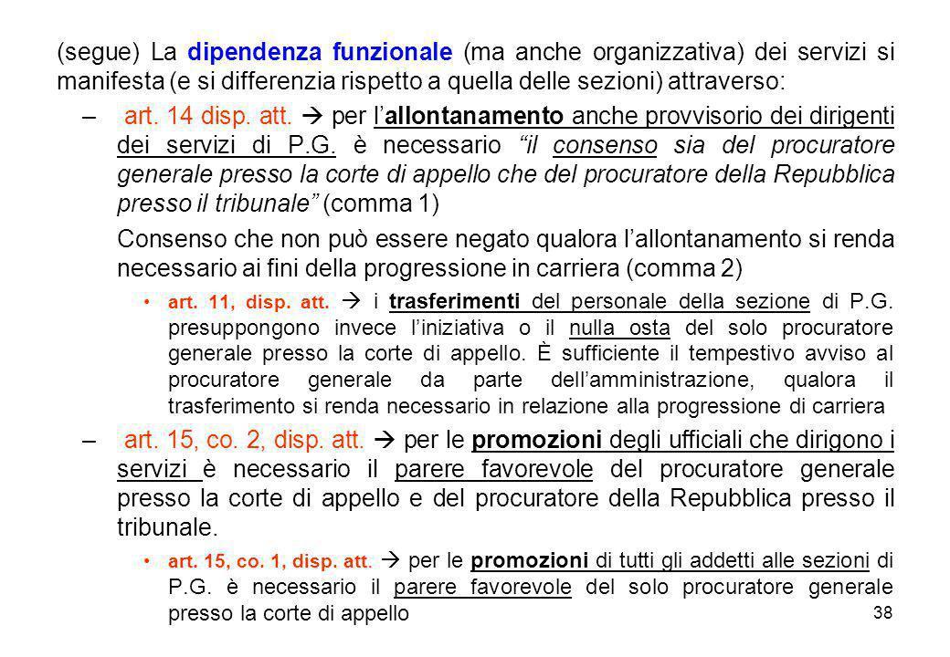 38 (segue) La dipendenza funzionale (ma anche organizzativa) dei servizi si manifesta (e si differenzia rispetto a quella delle sezioni) attraverso: –