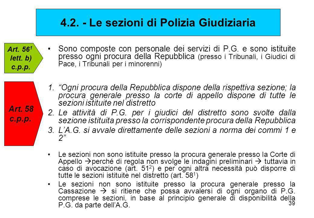 39 Sono composte con personale dei servizi di P.G. e sono istituite presso ogni procura della Repubblica (presso i Tribunali, i Giudici di Pace, i Tri