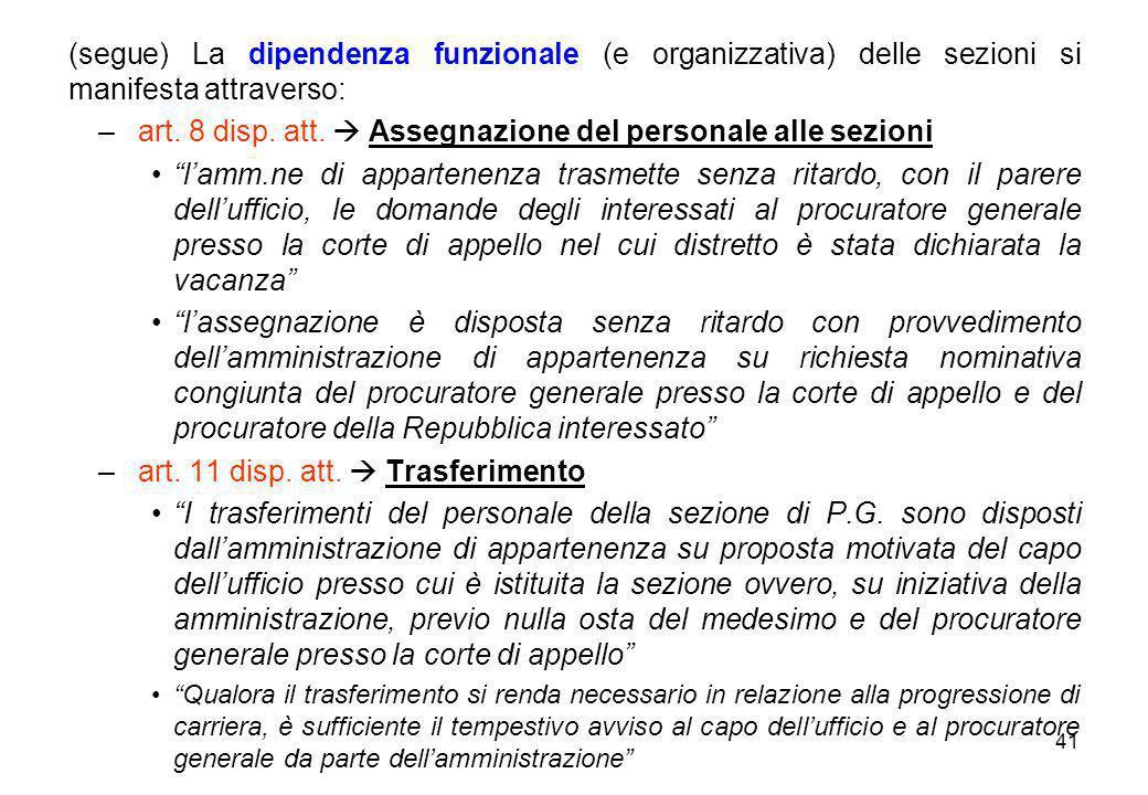41 (segue) La dipendenza funzionale (e organizzativa) delle sezioni si manifesta attraverso: – art. 8 disp. att.  Assegnazione del personale alle sez