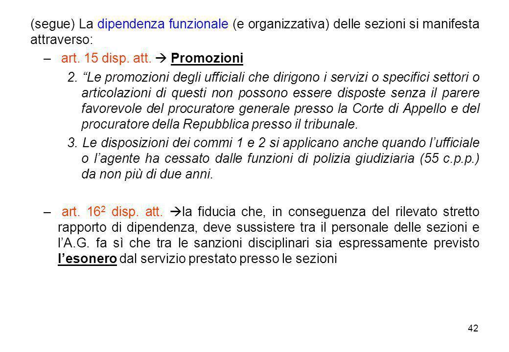 """42 (segue) La dipendenza funzionale (e organizzativa) delle sezioni si manifesta attraverso: – art. 15 disp. att.  Promozioni 2. """"Le promozioni degli"""