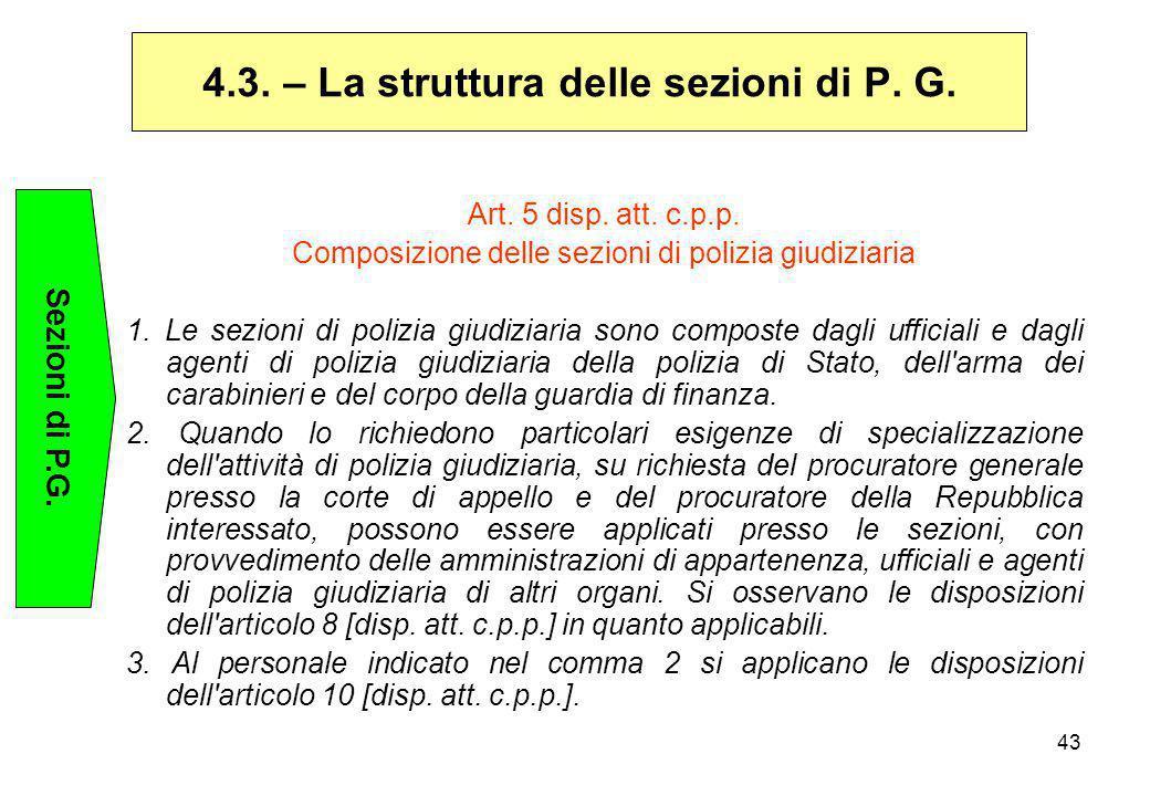 43 Art. 5 disp. att. c.p.p. Composizione delle sezioni di polizia giudiziaria 1. Le sezioni di polizia giudiziaria sono composte dagli ufficiali e dag
