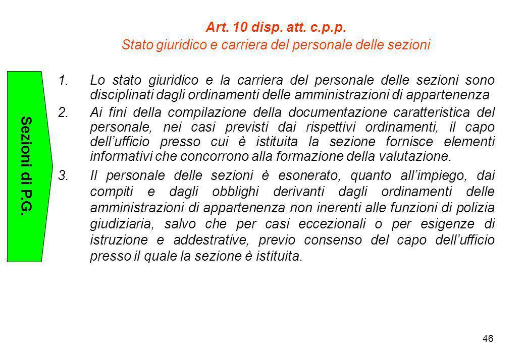 46 Sezioni di P.G. Art. 10 disp. att. c.p.p. Stato giuridico e carriera del personale delle sezioni 1.Lo stato giuridico e la carriera del personale d