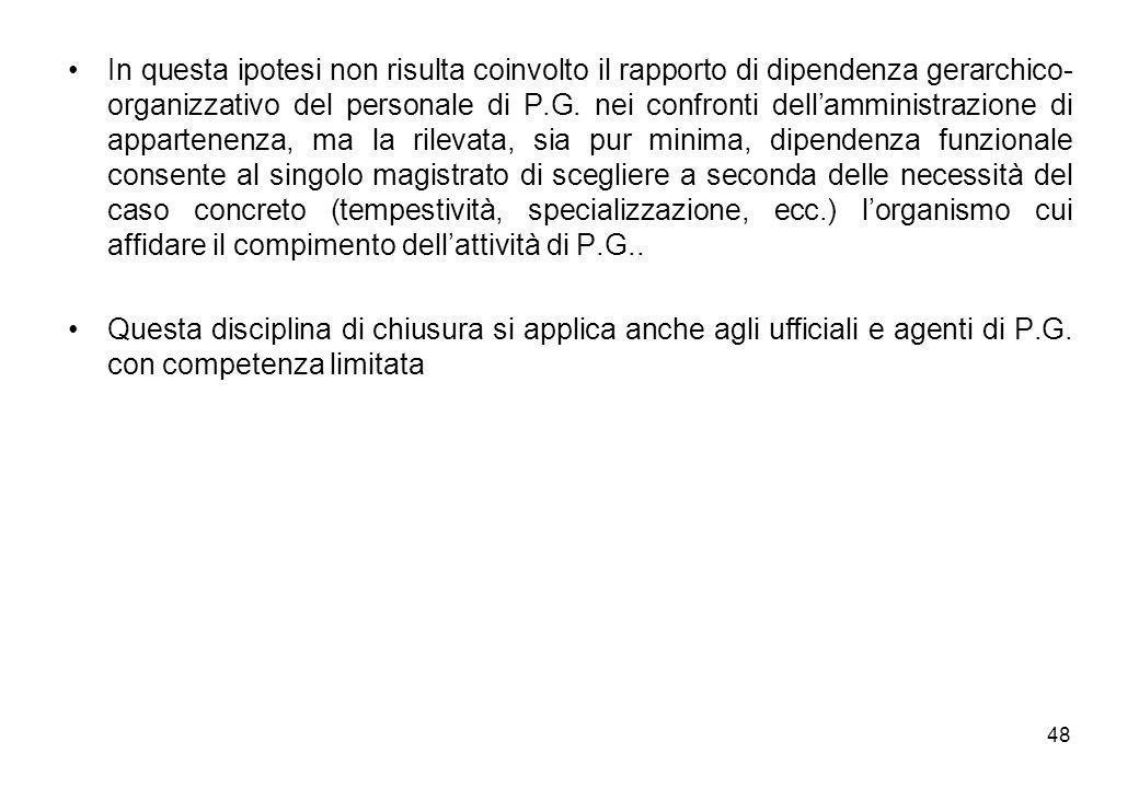 48 In questa ipotesi non risulta coinvolto il rapporto di dipendenza gerarchico- organizzativo del personale di P.G. nei confronti dell'amministrazion