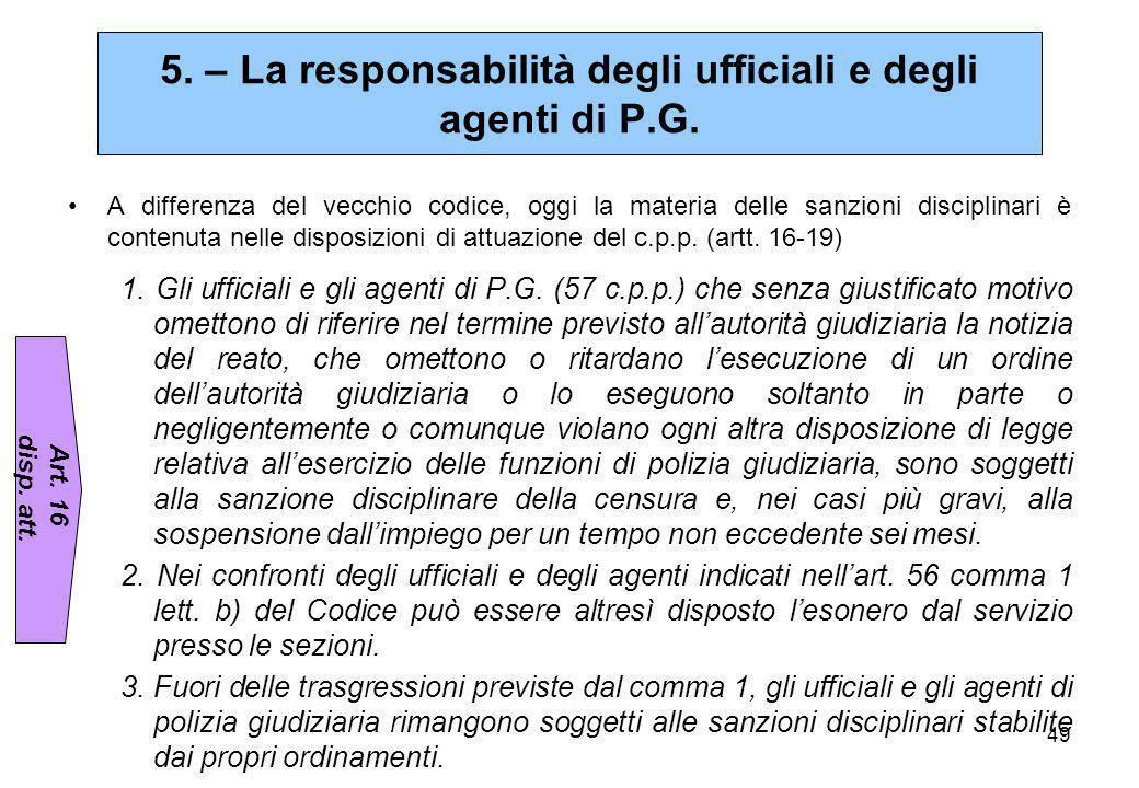 49 A differenza del vecchio codice, oggi la materia delle sanzioni disciplinari è contenuta nelle disposizioni di attuazione del c.p.p. (artt. 16-19)