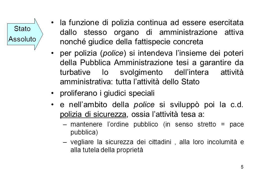 5 la funzione di polizia continua ad essere esercitata dallo stesso organo di amministrazione attiva nonché giudice della fattispecie concreta per pol