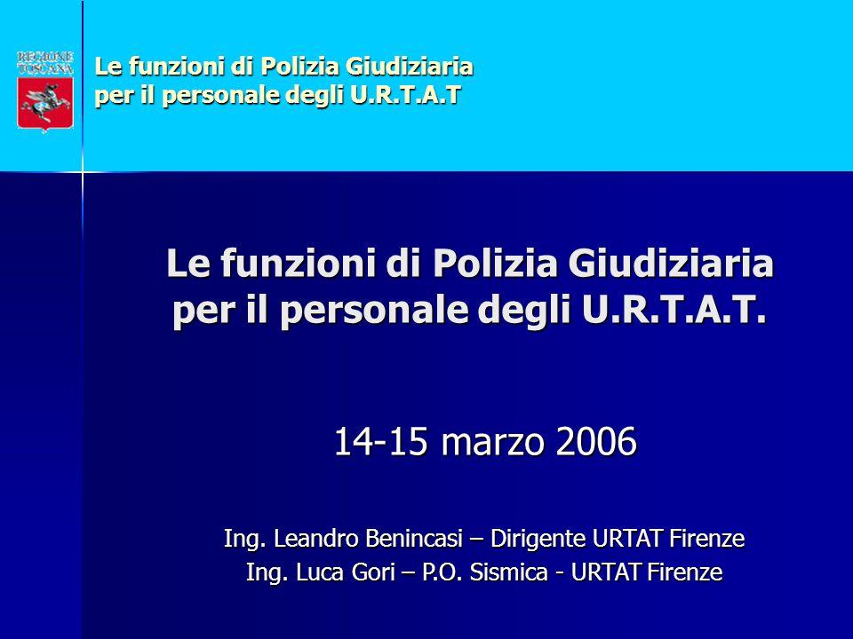 Le funzioni di Polizia Giudiziaria per il personale degli U.R.T.A.T Le funzioni di Polizia Giudiziaria per il personale degli U.R.T.A.T.