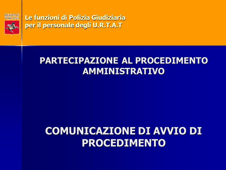 PARTECIPAZIONE AL PROCEDIMENTO AMMINISTRATIVO COMUNICAZIONE DI AVVIO DI PROCEDIMENTO Le funzioni di Polizia Giudiziaria per il personale degli U.R.T.A