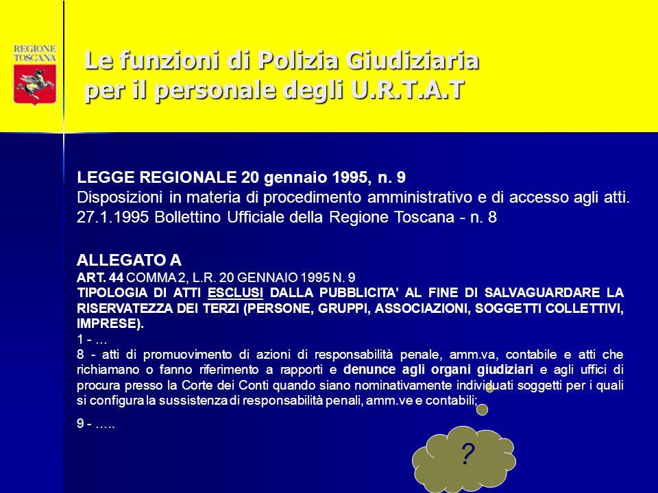 Le funzioni di Polizia Giudiziaria per il personale degli U.R.T.A.T LEGGE REGIONALE 20 gennaio 1995, n. 9 Disposizioni in materia di procedimento ammi