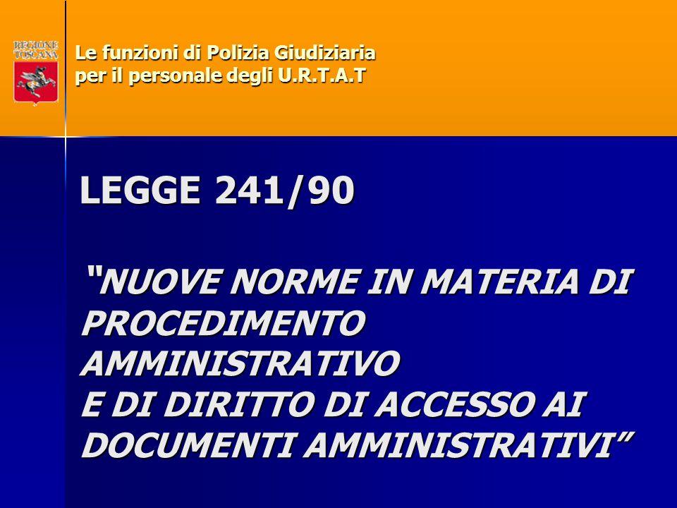 """LEGGE 241/90 """" NUOVE NORME IN MATERIA DI PROCEDIMENTO AMMINISTRATIVO E DI DIRITTO DI ACCESSO AI DOCUMENTI AMMINISTRATIVI"""" Le funzioni di Polizia Giudi"""