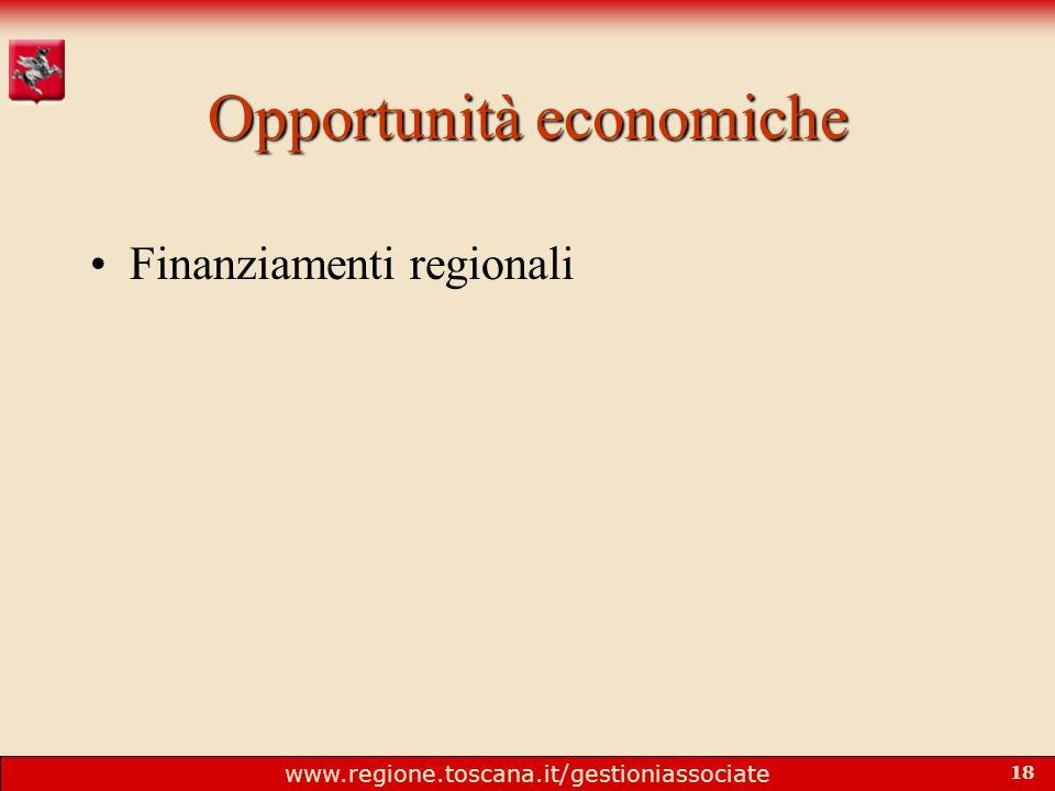 www.regione.toscana.it/gestioniassociate 18 Opportunità economiche Finanziamenti regionali
