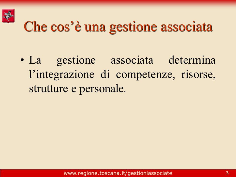 www.regione.toscana.it/gestioniassociate 3 Che cos'è una gestione associata La gestione associata determina l'integrazione di competenze, risorse, strutture e personale.