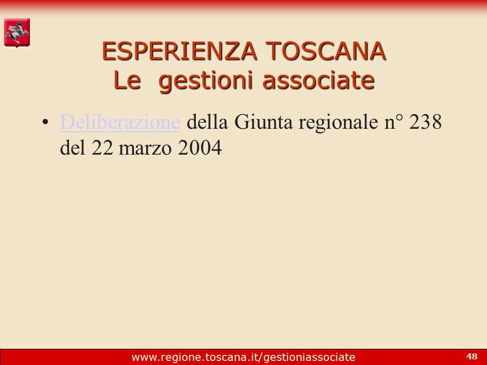 www.regione.toscana.it/gestioniassociate 48 ESPERIENZA TOSCANA Le gestioni associate Deliberazione della Giunta regionale n° 238 del 22 marzo 2004Deliberazione