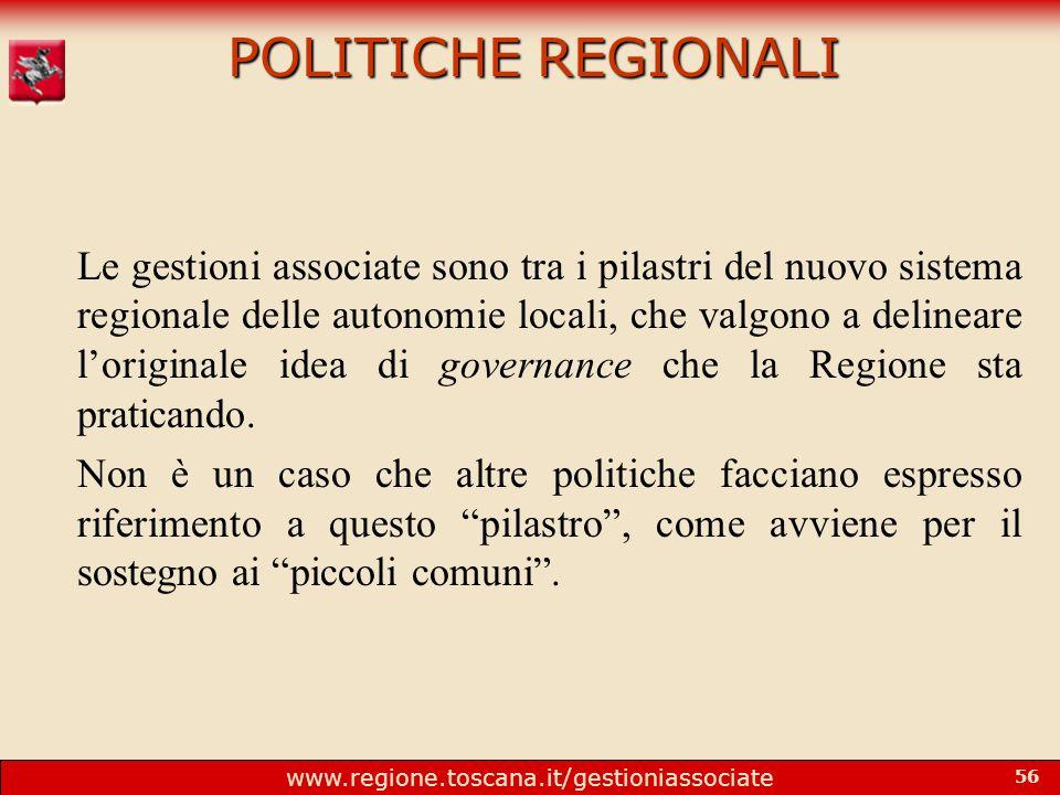 www.regione.toscana.it/gestioniassociate 56 POLITICHE REGIONALI Le gestioni associate sono tra i pilastri del nuovo sistema regionale delle autonomie locali, che valgono a delineare l'originale idea di governance che la Regione sta praticando.