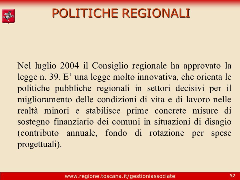 www.regione.toscana.it/gestioniassociate 57 POLITICHE REGIONALI Nel luglio 2004 il Consiglio regionale ha approvato la legge n.