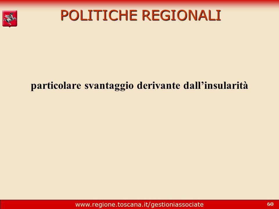 www.regione.toscana.it/gestioniassociate 60 POLITICHE REGIONALI particolare svantaggio derivante dall'insularità