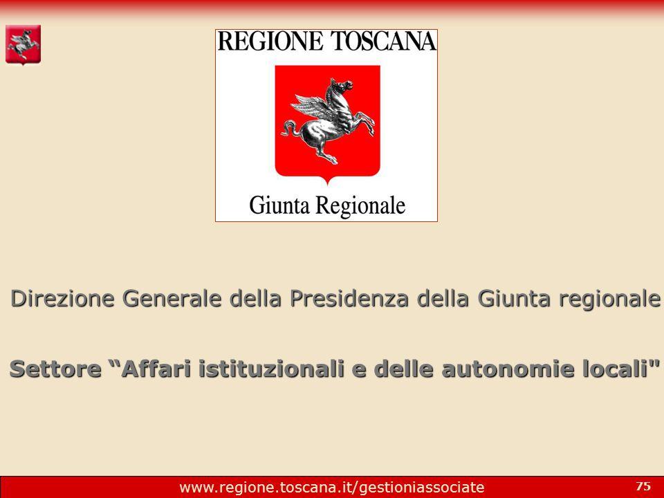 www.regione.toscana.it/gestioniassociate 75 Direzione Generale della Presidenza della Giunta regionale Settore Affari istituzionali e delle autonomie locali