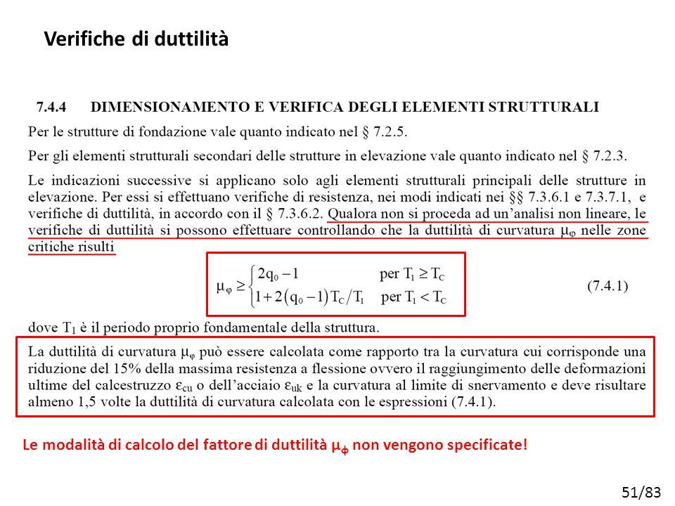 51/83 Verifiche di duttilità Le modalità di calcolo del fattore di duttilità μ φ non vengono specificate!