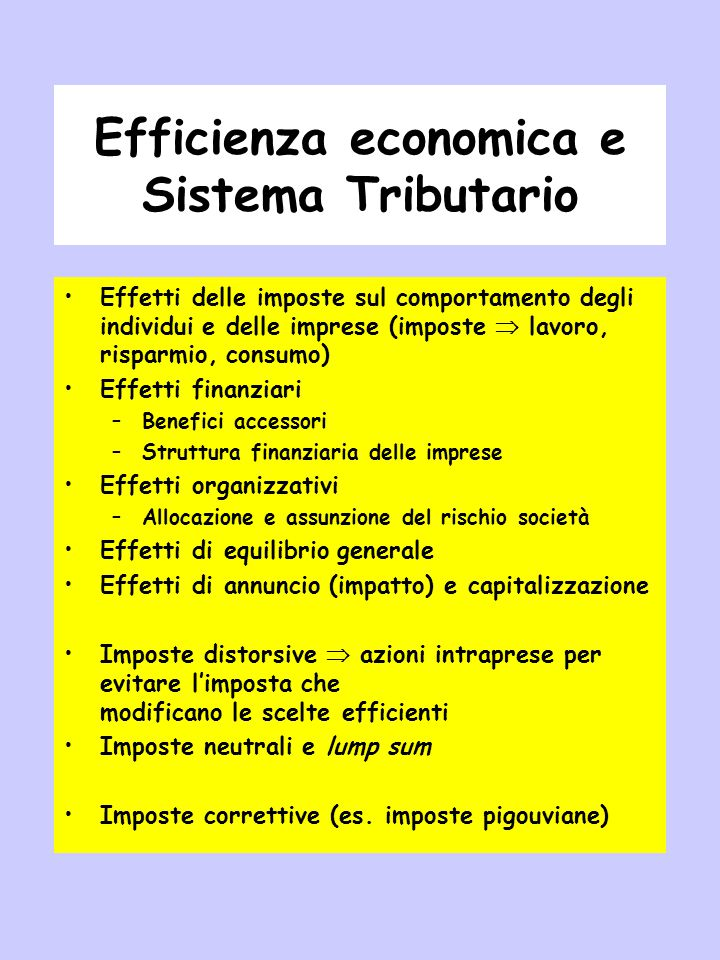 Efficienza economica e Sistema Tributario Effetti delle imposte sul comportamento degli individui e delle imprese (imposte  lavoro, risparmio, consum
