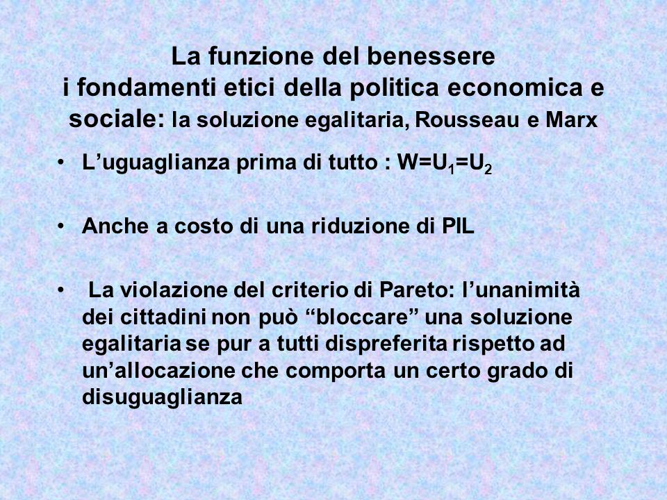 La funzione del benessere i fondamenti etici della politica economica e sociale: l'utilitarismo di Bentham Il benessere sociale è la somma delle utili