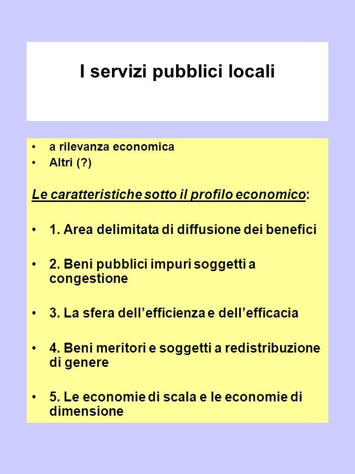I servizi pubblici locali a rilevanza economica Altri (?) Le caratteristiche sotto il profilo economico: 1. Area delimitata di diffusione dei benefici