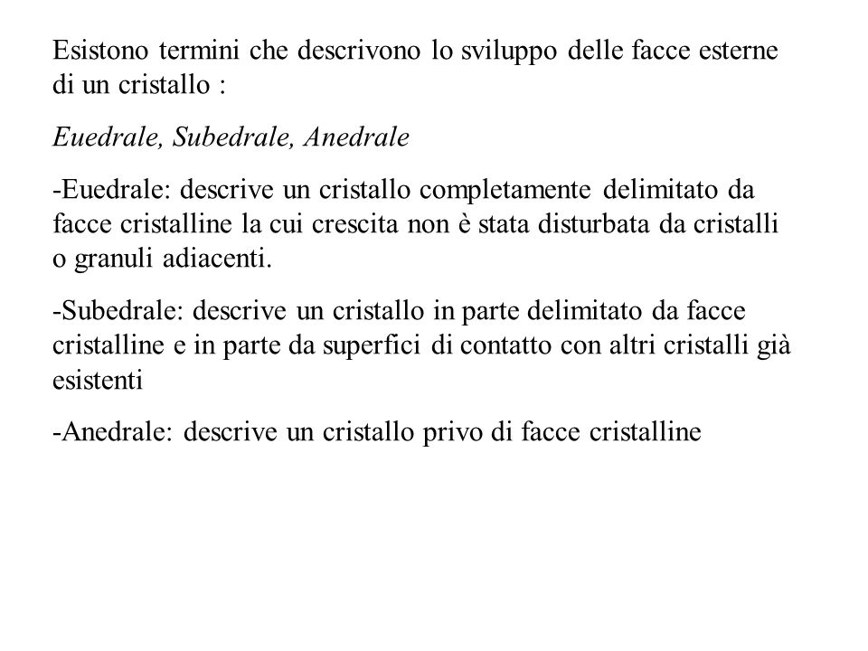 Esistono termini che descrivono lo sviluppo delle facce esterne di un cristallo : Euedrale, Subedrale, Anedrale -Euedrale: descrive un cristallo compl